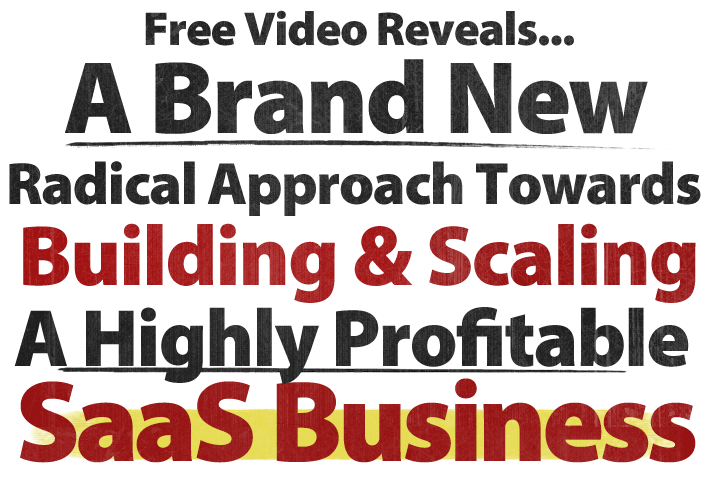 A brand new radical approach towards building and scaling a highly profitable SaaS business from scratch
